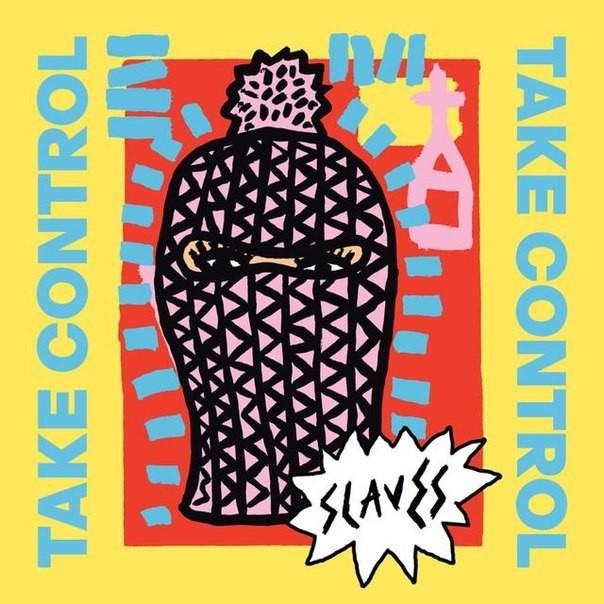 Slaves - Take& Control (2016)