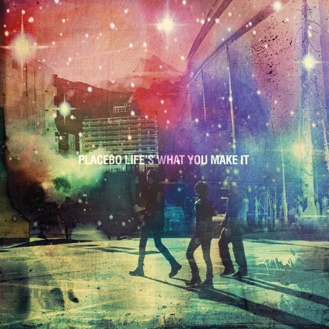 Placebo - Life's& What& You& Make& It (EP, 2016)