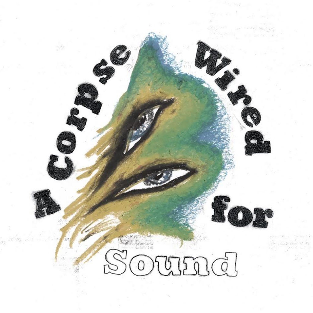 Merchandise - A& Corpse& Wired& for& Sound (2016)