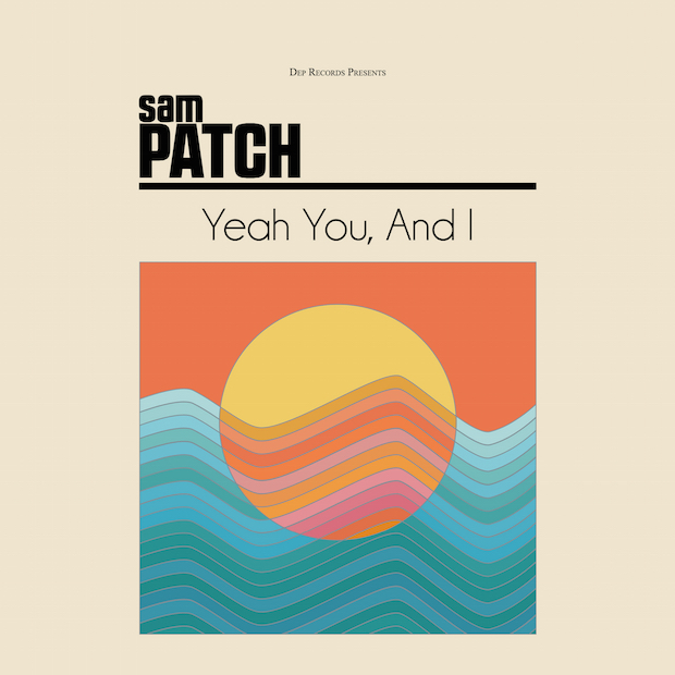 Sam& Patch - Yeah,& You,& and& I (2017)