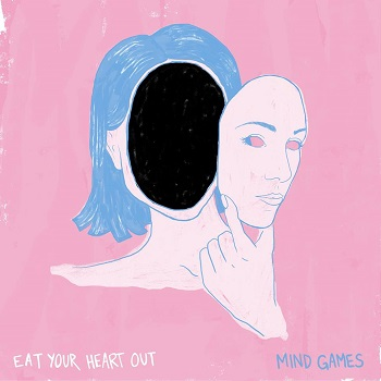 Eat Your Heart Out - Mind Games (2017)